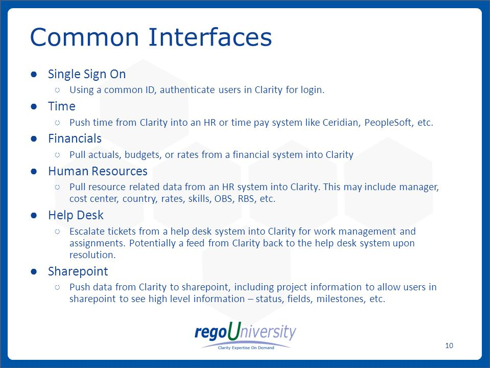 ● Single Sign On ○ Using a common ID, authenticate users in Clarity for login.