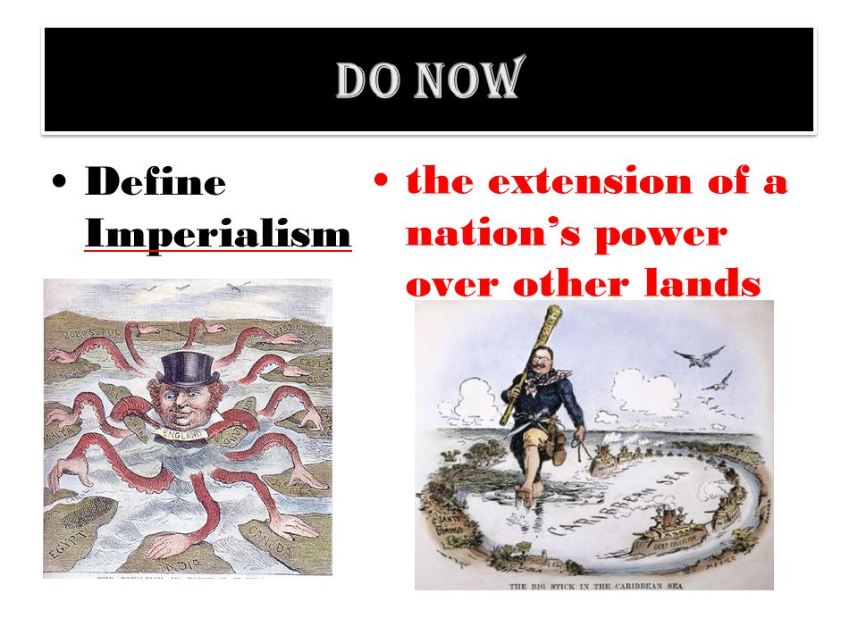 Define Imperialism the extension of a nation's power over other lands