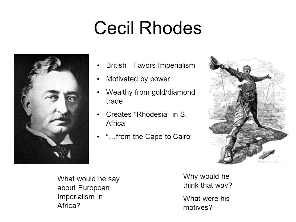 Cecil Rhodes What would he say about European Imperialism in Africa.