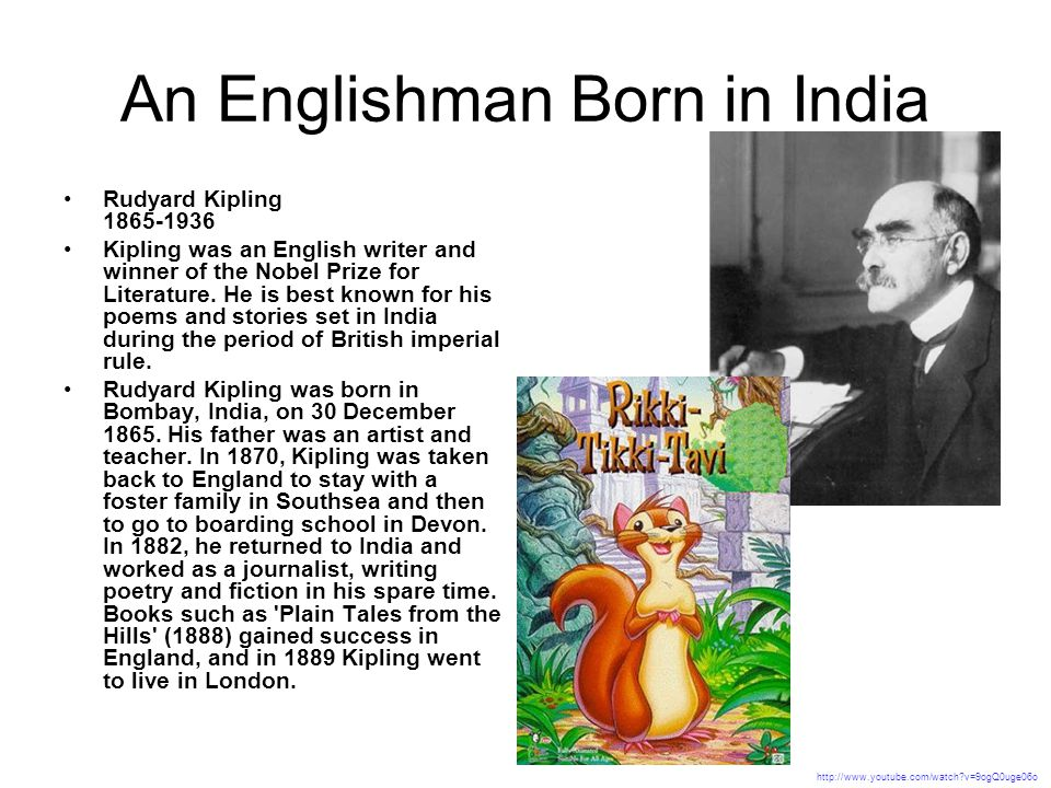 An Englishman Born in India Rudyard Kipling 1865-1936 Kipling was an English writer and winner of the Nobel Prize for Literature.