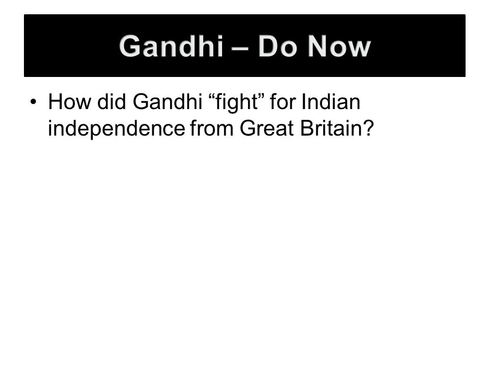How did Gandhi fight for Indian independence from Great Britain
