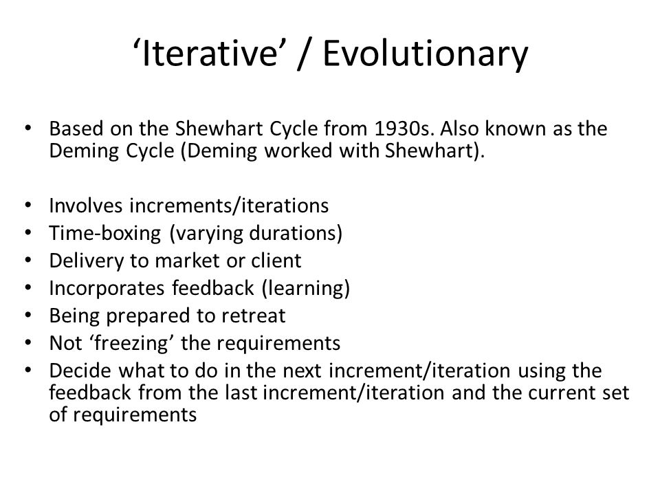 'Iterative' / Evolutionary Based on the Shewhart Cycle from 1930s.