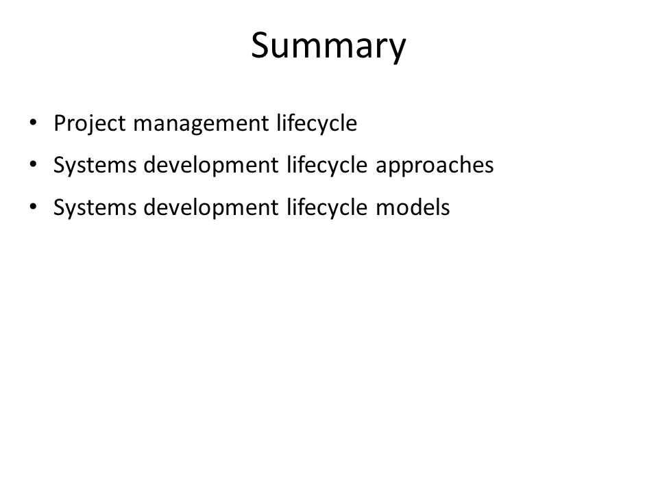 Summary Project management lifecycle Systems development lifecycle approaches Systems development lifecycle models