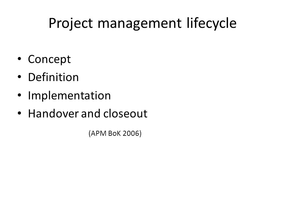 Project management lifecycle Concept Definition Implementation Handover and closeout (APM BoK 2006)