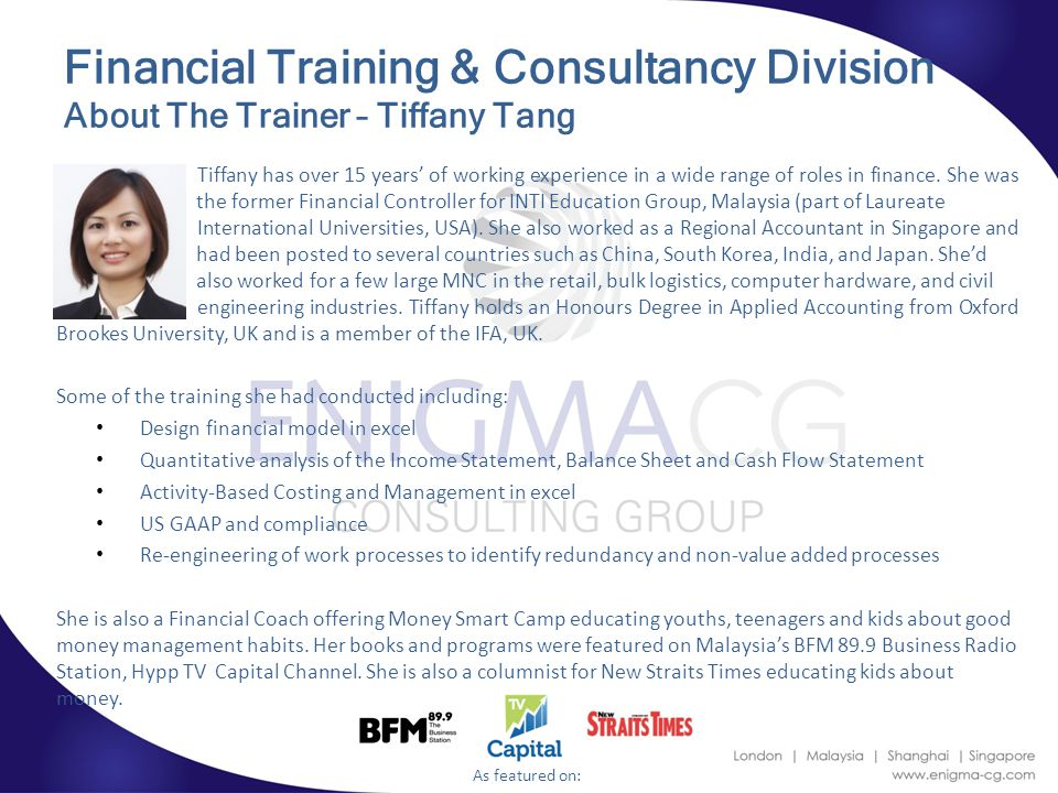 Financial Training & Consultancy Division About The Trainer – Tiffany Tang Tiffany has over 15 years' of working experience in a wide range of roles in finance.