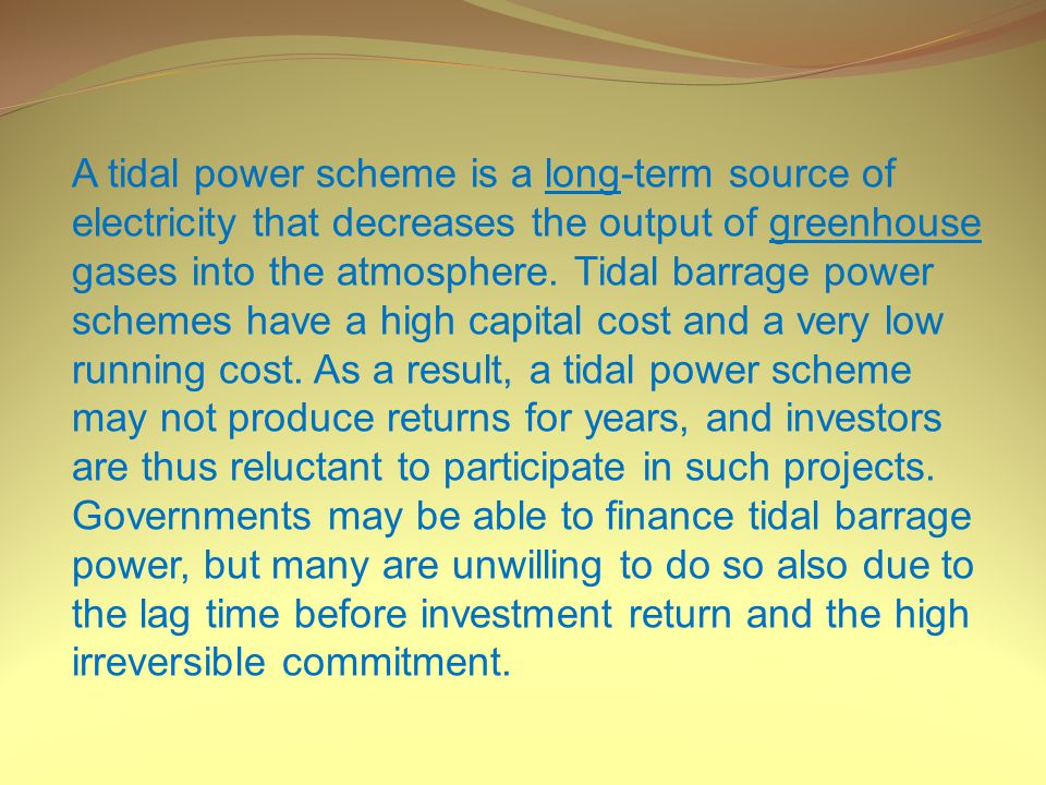 A tidal power scheme is a long-term source of electricity that decreases the output of greenhouse gases into the atmosphere.
