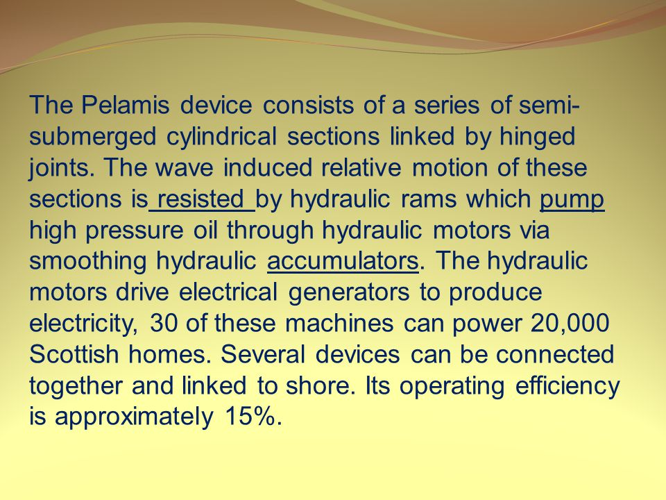 The Pelamis device consists of a series of semi- submerged cylindrical sections linked by hinged joints.