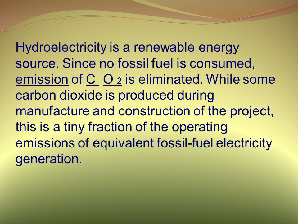 Hydroelectricity is a renewable energy source.