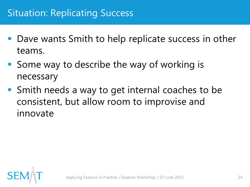 Situation: Replicating Success  Dave wants Smith to help replicate success in other teams.