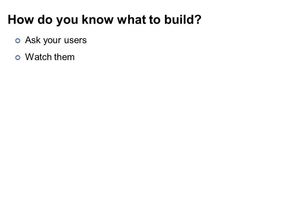 How do you know what to build Ask your users Watch them