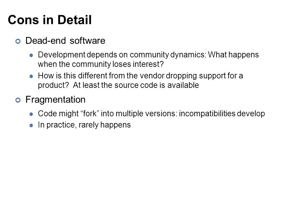 Cons in Detail Dead-end software Development depends on community dynamics: What happens when the community loses interest.