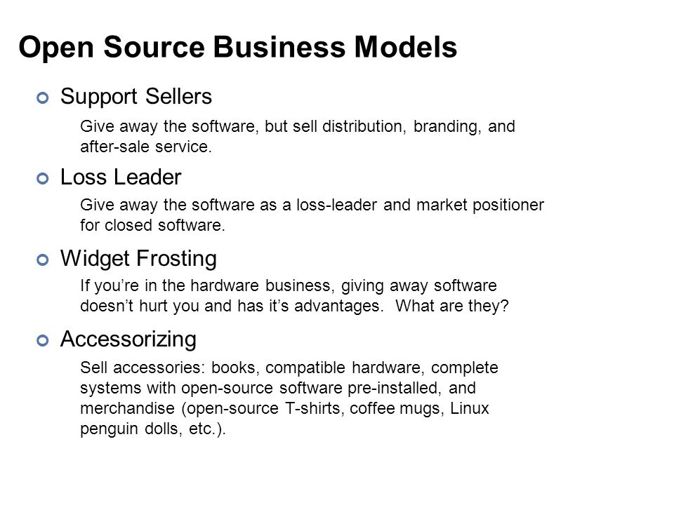 Open Source Business Models Support Sellers Loss Leader Widget Frosting Accessorizing Give away the software, but sell distribution, branding, and aft