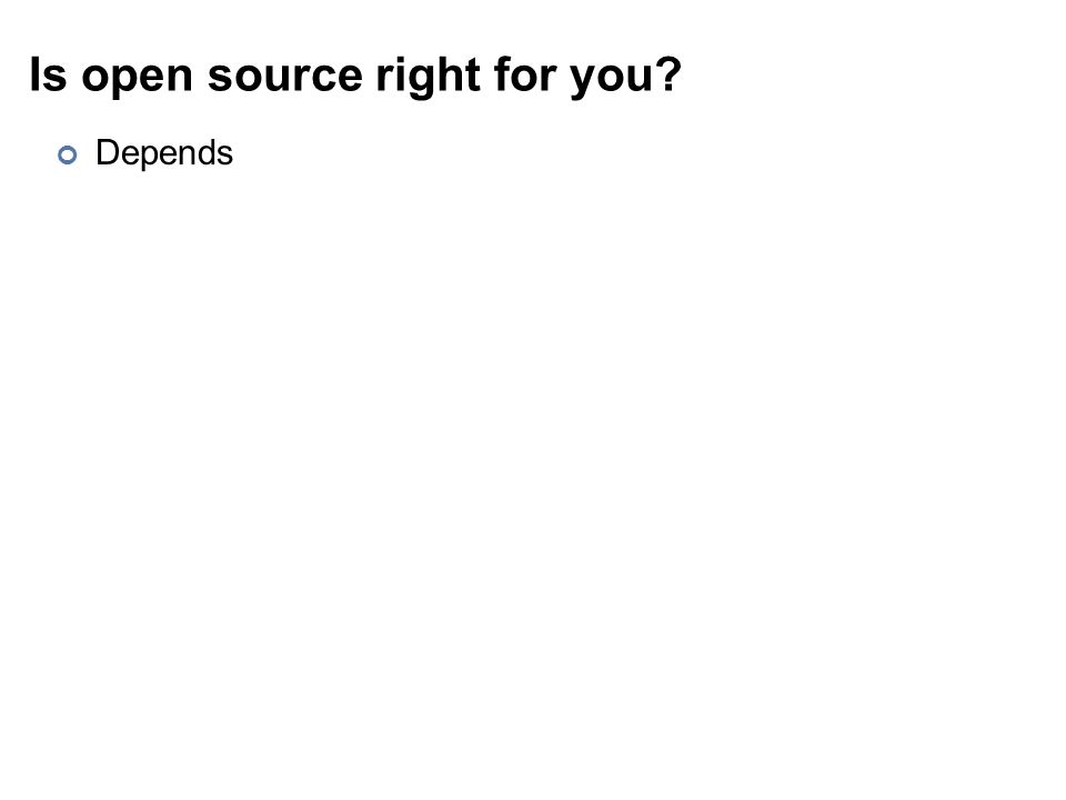 Is open source right for you Depends