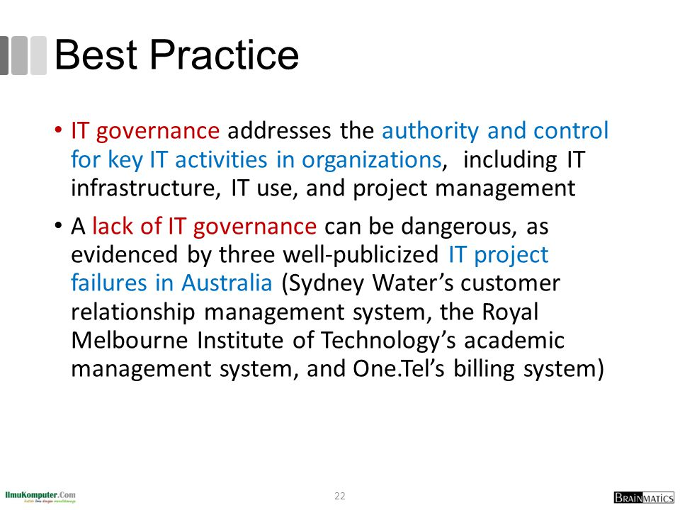 Best Practice IT governance addresses the authority and control for key IT activities in organizations, including IT infrastructure, IT use, and proje