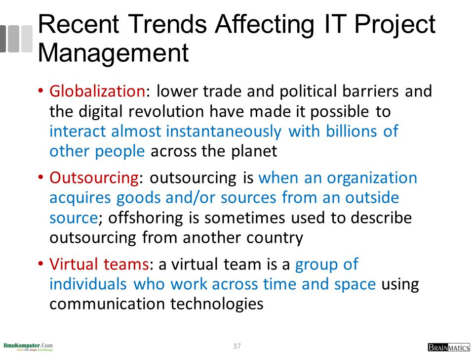 Recent Trends Affecting IT Project Management Globalization: lower trade and political barriers and the digital revolution have made it possible to in