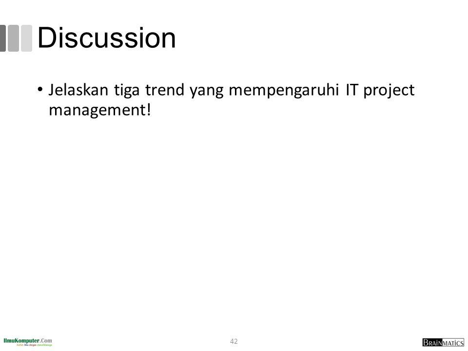 Discussion Jelaskan tiga trend yang mempengaruhi IT project management! 42
