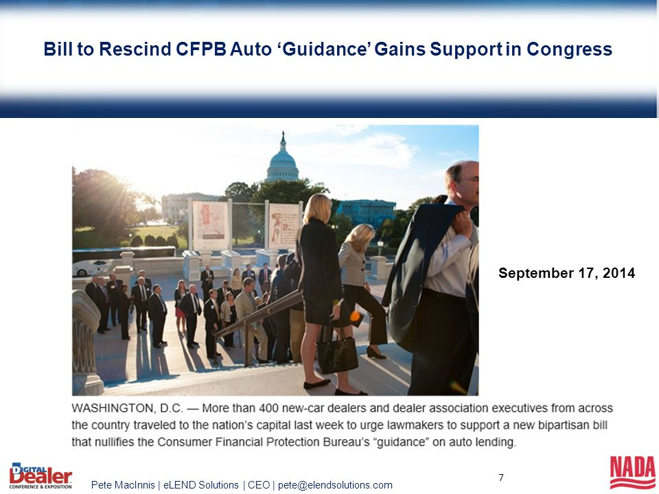 Pete MacInnis | eLEND Solutions | CEO | pete@elendsolutions.com 7 Bill to Rescind CFPB Auto 'Guidance' Gains Support in Congress September 17, 2014