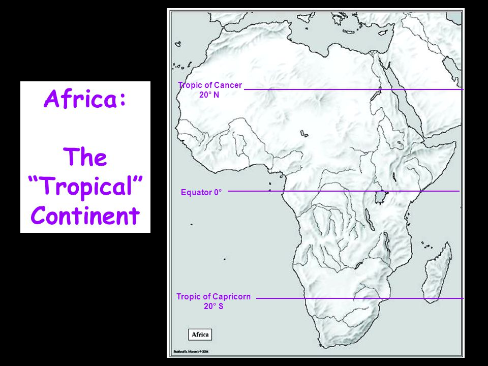 Africa: The Tropical Continent Tropic of Cancer 20° N Tropic of Capricorn 20° S Equator 0°