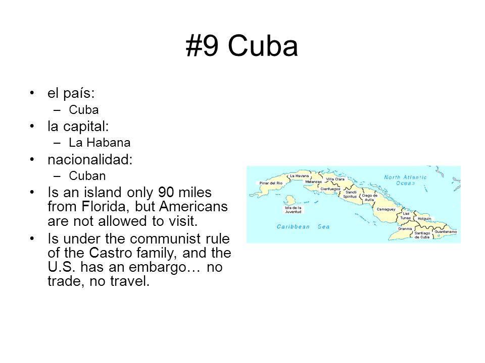 #9 Cuba el país: –Cuba la capital: –La Habana nacionalidad: –Cuban Is an island only 90 miles from Florida, but Americans are not allowed to visit. Is