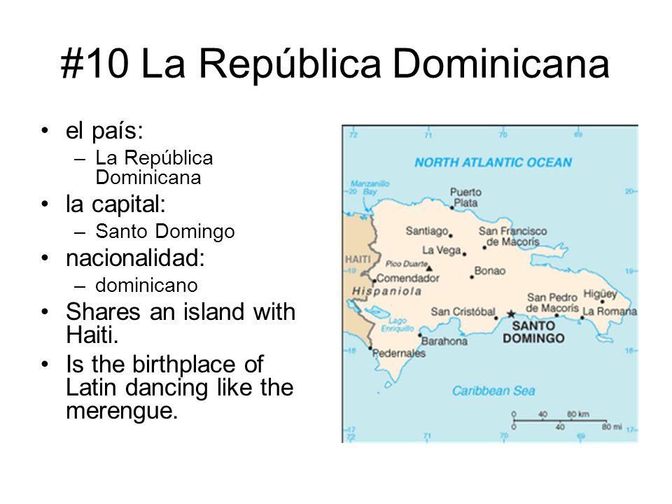 #10 La República Dominicana el país: –La República Dominicana la capital: –Santo Domingo nacionalidad: –dominicano Shares an island with Haiti. Is the