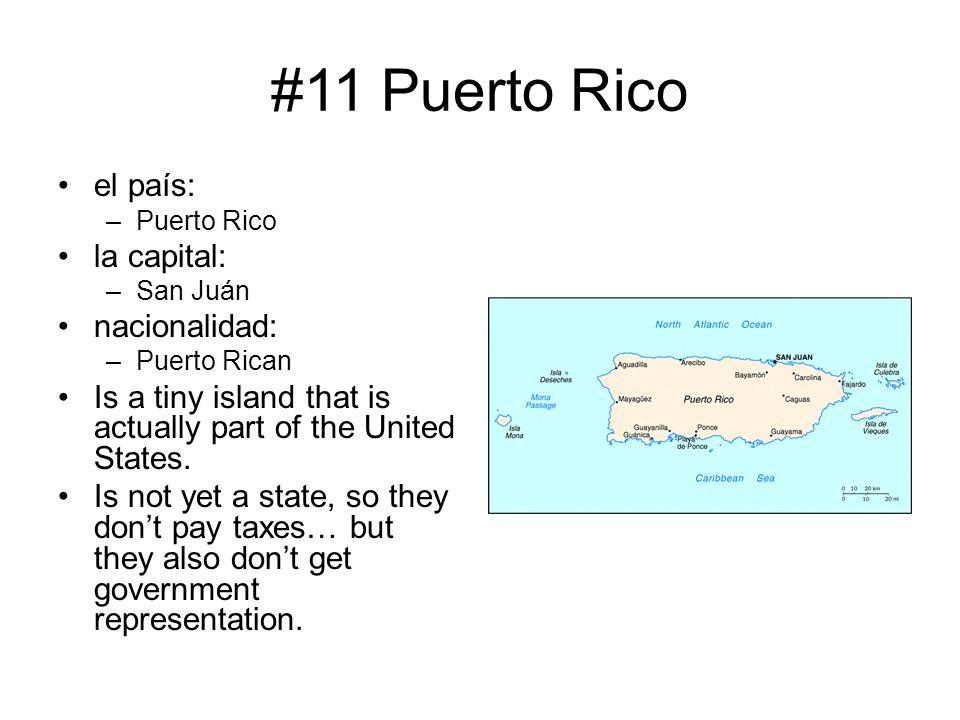 #11 Puerto Rico el país: –Puerto Rico la capital: –San Juán nacionalidad: –Puerto Rican Is a tiny island that is actually part of the United States. I