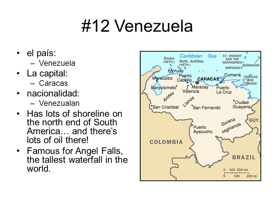#12 Venezuela el país: –Venezuela La capital: –Caracas nacionalidad: –Venezualan Has lots of shoreline on the north end of South America… and there's