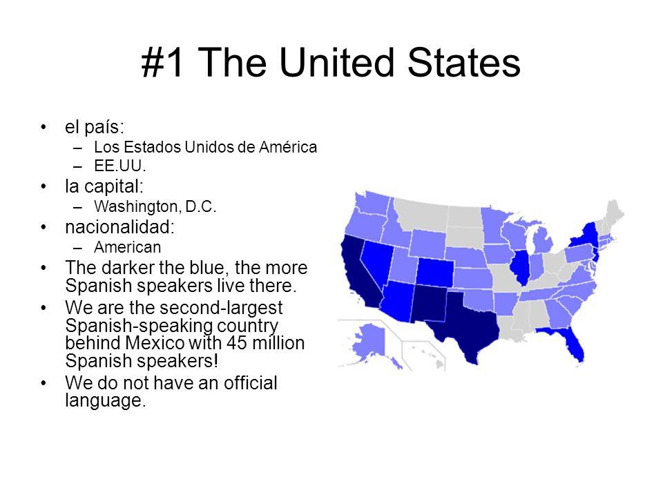 #1 The United States el país: –Los Estados Unidos de América –EE.UU. la capital: –Washington, D.C. nacionalidad: –American The darker the blue, the mo