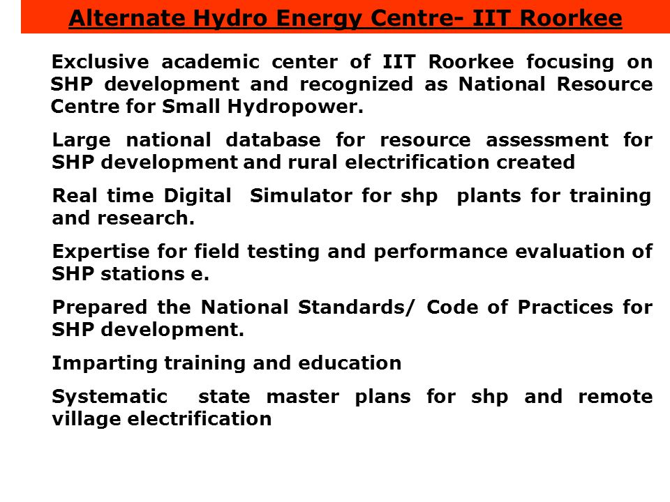 Exclusive academic center of IIT Roorkee focusing on SHP development and recognized as National Resource Centre for Small Hydropower.  Large national