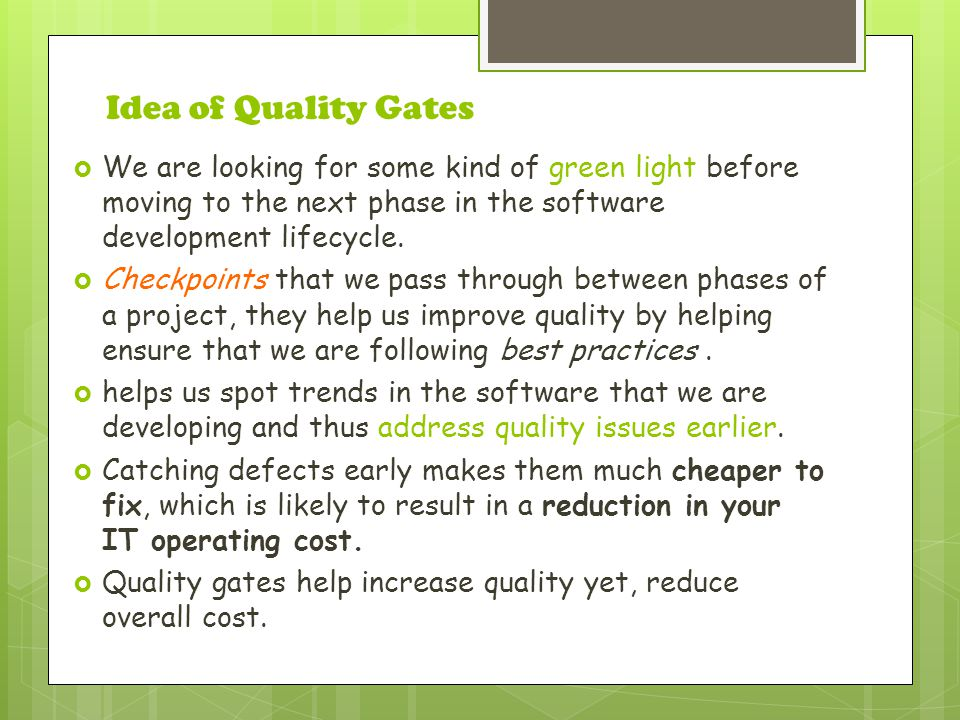 Idea of Quality Gates  We are looking for some kind of green light before moving to the next phase in the software development lifecycle.