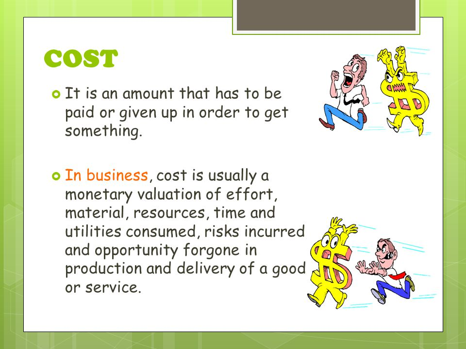 COST  It is an amount that has to be paid or given up in order to get something.