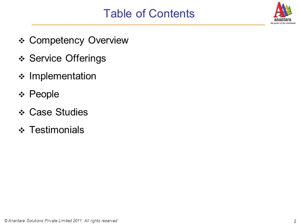 Table of Contents  Competency Overview  Service Offerings  Implementation  People  Case Studies  Testimonials 2 © Anantara Solutions Private Lim
