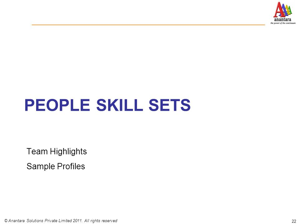 PEOPLE SKILL SETS 22 © Anantara Solutions Private Limited 2011. All rights reserved Team Highlights Sample Profiles