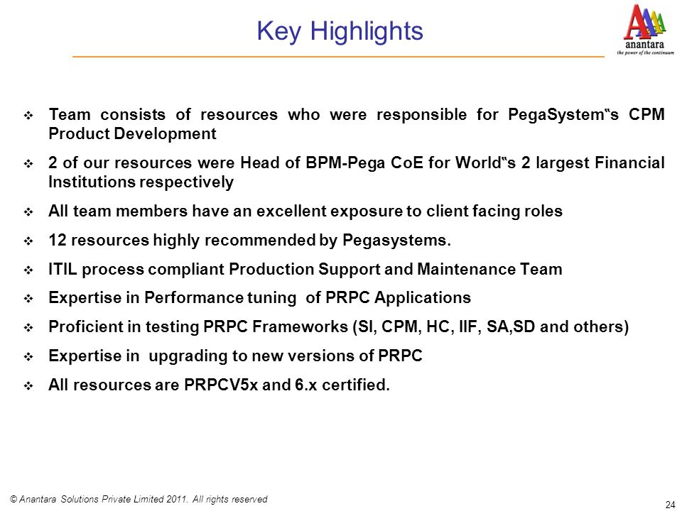 """Key Highlights  Team consists of resources who were responsible for PegaSystem """" s CPM Product Development  2 of our resources were Head of BPM-Pega"""
