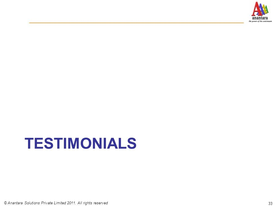 TESTIMONIALS 33 © Anantara Solutions Private Limited 2011. All rights reserved