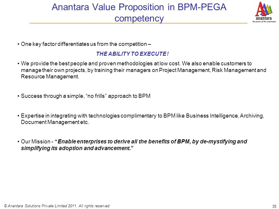 Anantara Value Proposition in BPM-PEGA competency 35 © Anantara Solutions Private Limited 2011. All rights reserved One key factor differentiates us f