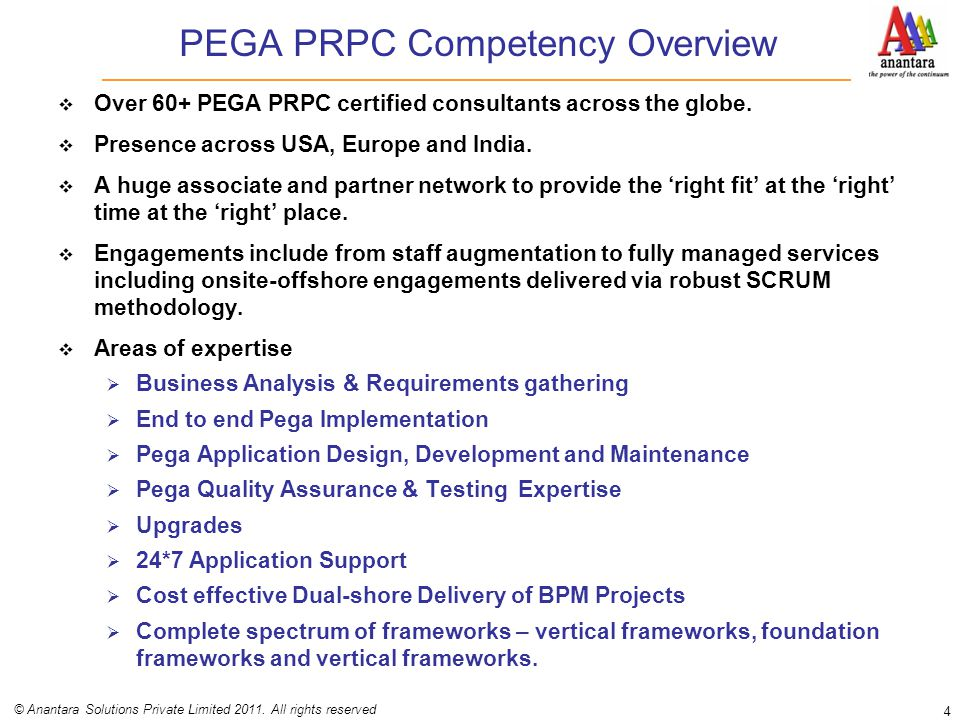 PEGA PRPC Competency Overview  Over 60+ PEGA PRPC certified consultants across the globe.  Presence across USA, Europe and India.  A huge associate