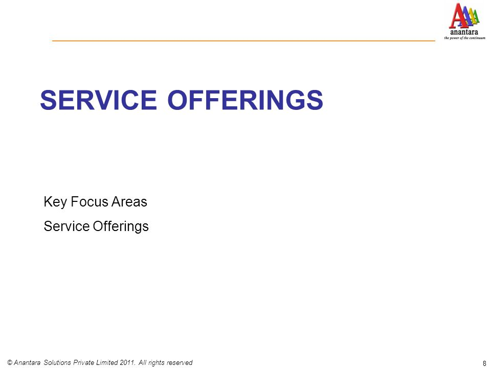 SERVICE OFFERINGS Key Focus Areas Service Offerings 8 © Anantara Solutions Private Limited 2011. All rights reserved