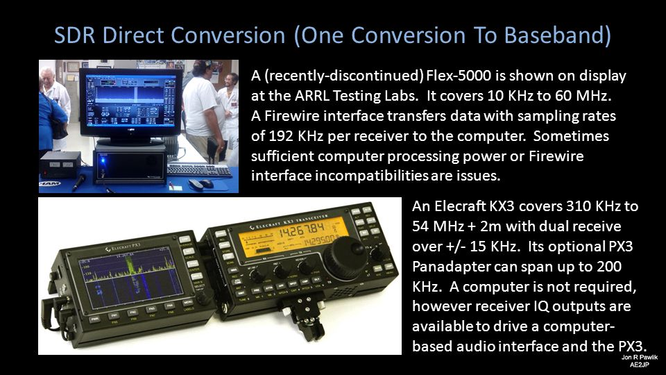 SDR Direct Conversion (One Conversion To Baseband) A (recently-discontinued) Flex-5000 is shown on display at the ARRL Testing Labs. It covers 10 KHz