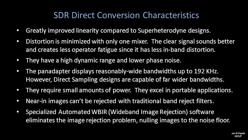 SDR Direct Conversion Characteristics Greatly improved linearity compared to Superheterodyne designs. Distortion is minimized with only one mixer. The
