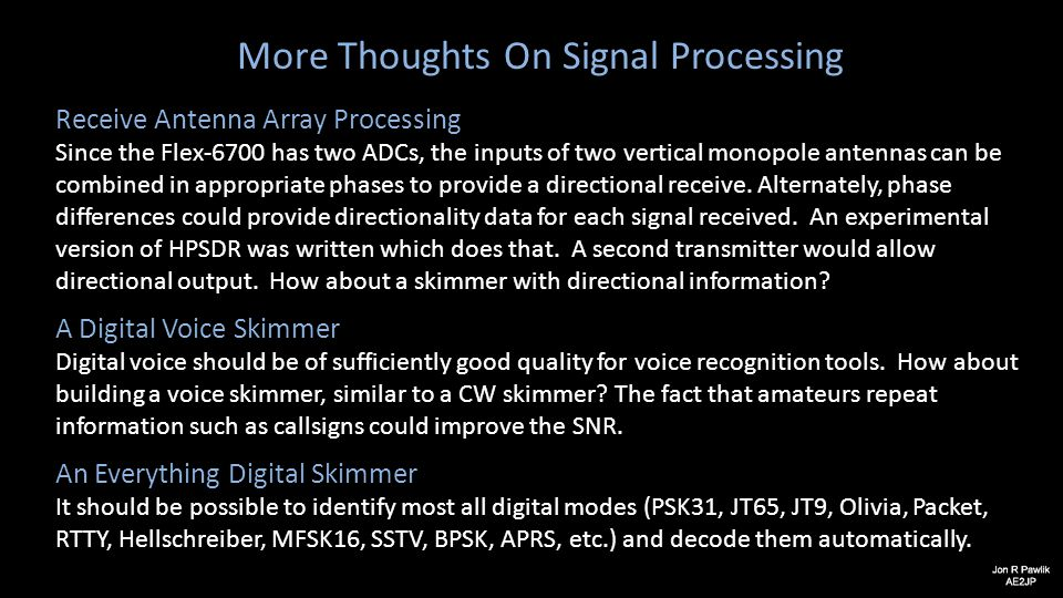 More Thoughts On Signal Processing Receive Antenna Array Processing Since the Flex-6700 has two ADCs, the inputs of two vertical monopole antennas can