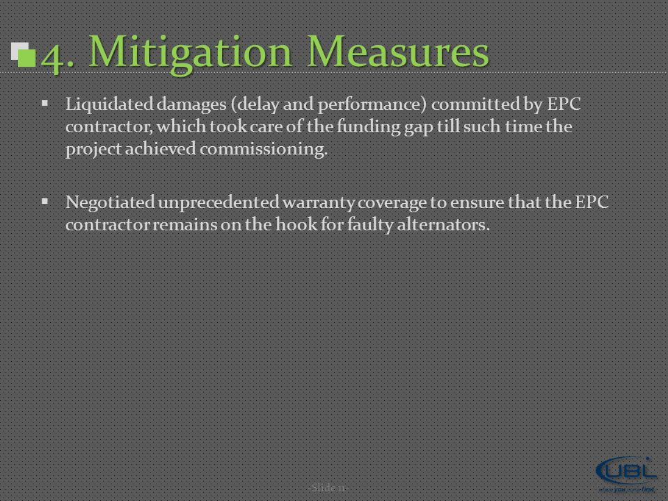 4. Mitigation Measures  Liquidated damages (delay and performance) committed by EPC contractor, which took care of the funding gap till such time the