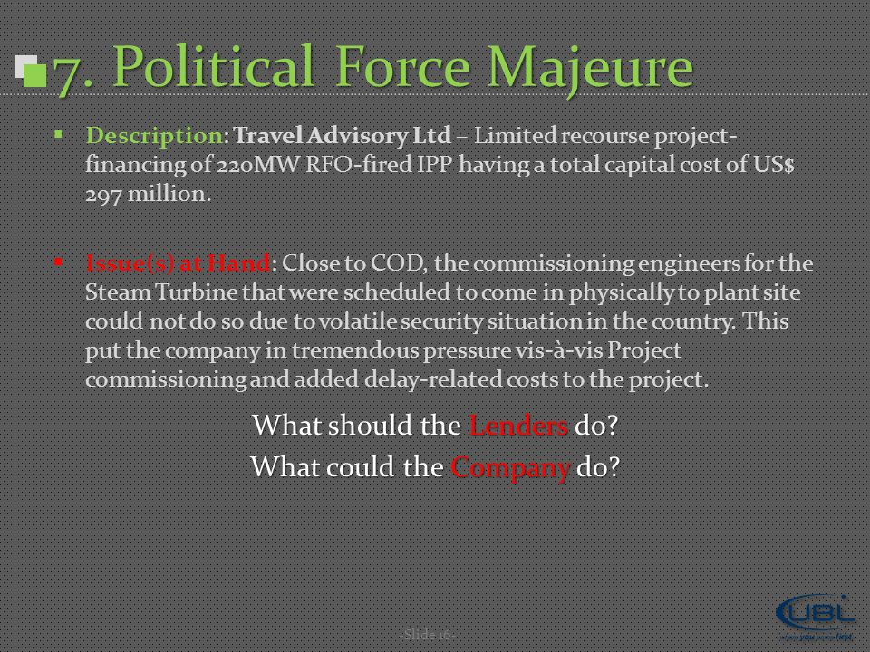 7. Political Force Majeure -Slide 16-  Description: Travel Advisory Ltd – Limited recourse project- financing of 220MW RFO-fired IPP having a total c