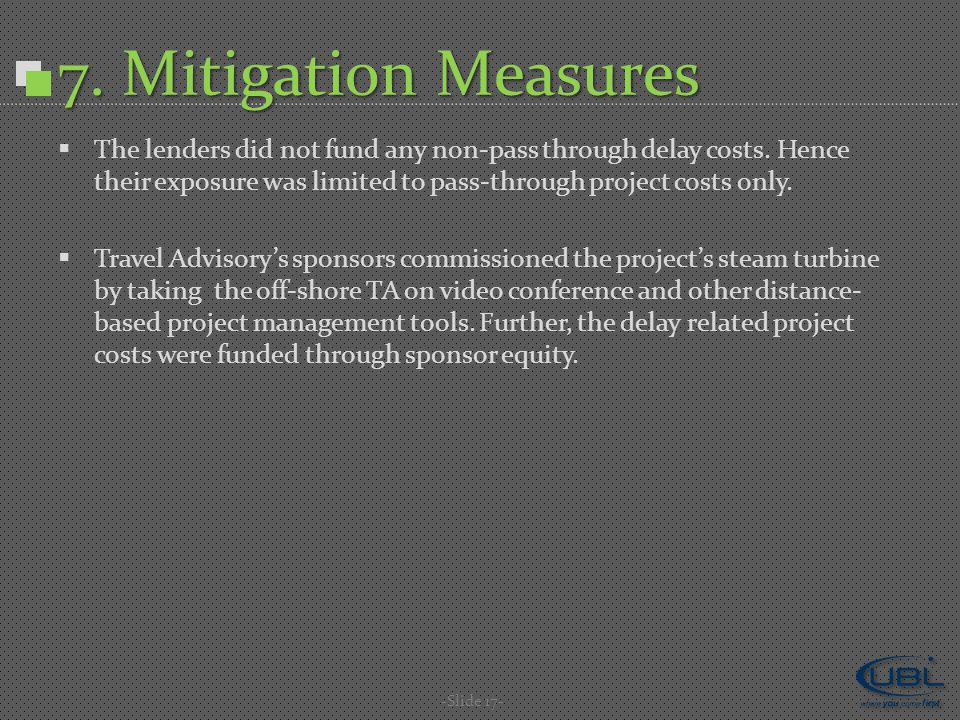 7. Mitigation Measures  The lenders did not fund any non-pass through delay costs.
