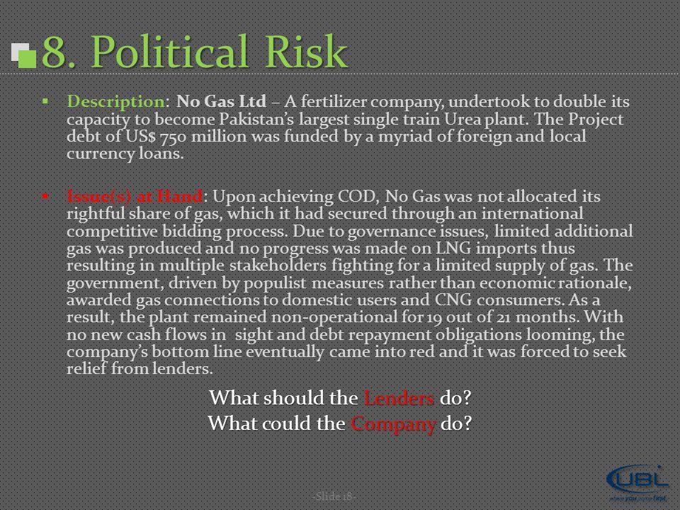 8. Political Risk -Slide 18-  Description: No Gas Ltd – A fertilizer company, undertook to double its capacity to become Pakistan's largest single tr