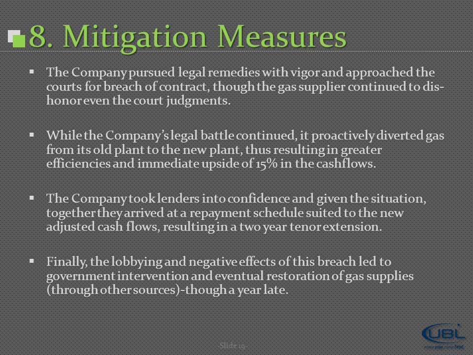 8. Mitigation Measures  The Company pursued legal remedies with vigor and approached the courts for breach of contract, though the gas supplier conti