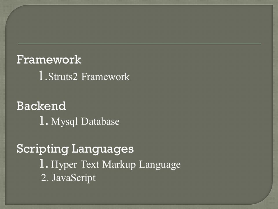 Framework 1. Struts2 Framework Backend 1. Mysql Database Scripting Languages 1.