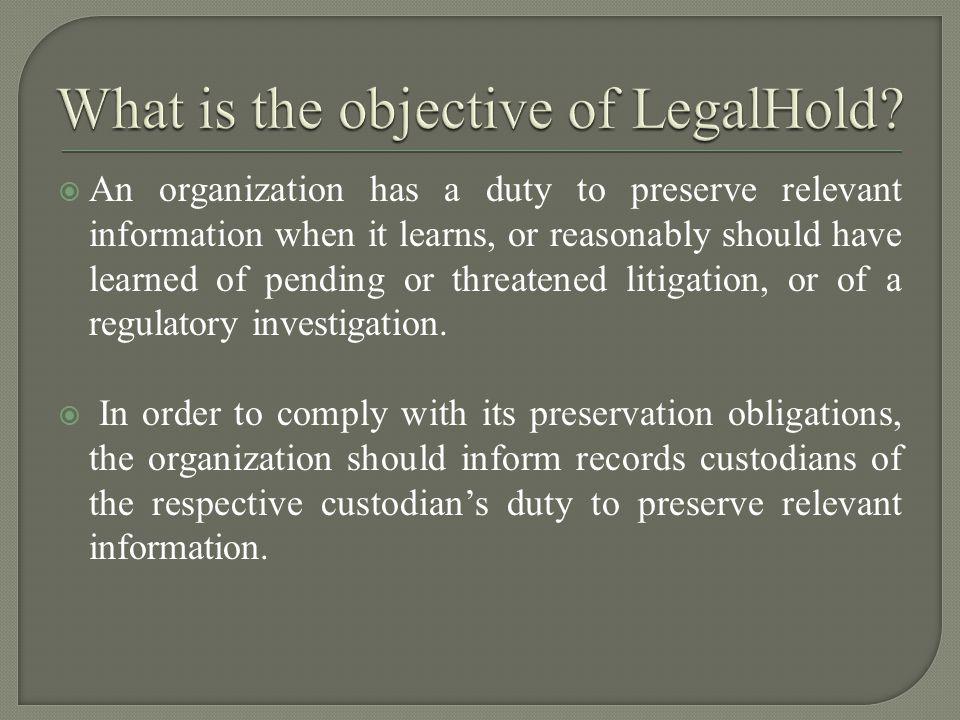  An organization has a duty to preserve relevant information when it learns, or reasonably should have learned of pending or threatened litigation, or of a regulatory investigation.