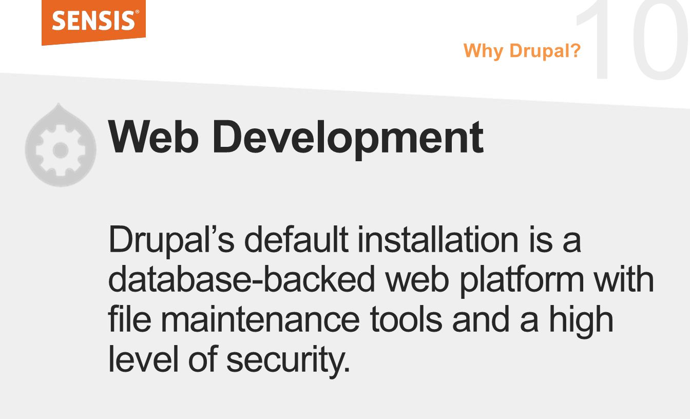 10 Web Development Drupal's default installation is a database-backed web platform with file maintenance tools and a high level of security. Why Drupa
