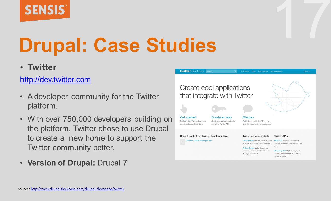 17 Drupal: Case Studies Twitter http://dev.twitter.com A developer community for the Twitter platform.