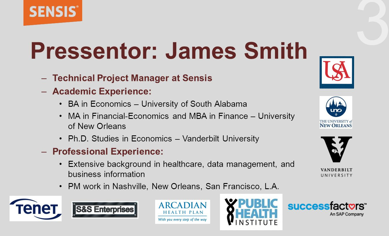 33 Pressentor: James Smith –Technical Project Manager at Sensis –Academic Experience: BA in Economics – University of South Alabama MA in Financial-Economics and MBA in Finance – University of New Orleans Ph.D.
